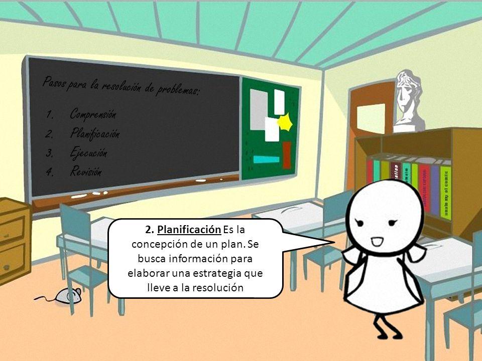 P a s o s p a r a l a r e s o l u c i ó n d e p r o b l e m a s : 1.Comprensión 2.Planificación 3.Ejecución 4.Revisión 2. Planificación Es la concepci