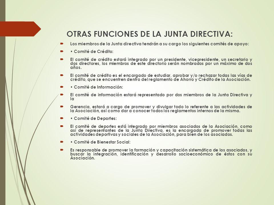 OTRAS FUNCIONES DE LA JUNTA DIRECTIVA: Los miembros de la Junta directiva tendrán a su cargo los siguientes comités de apoyo: Comité de Crédito: El co