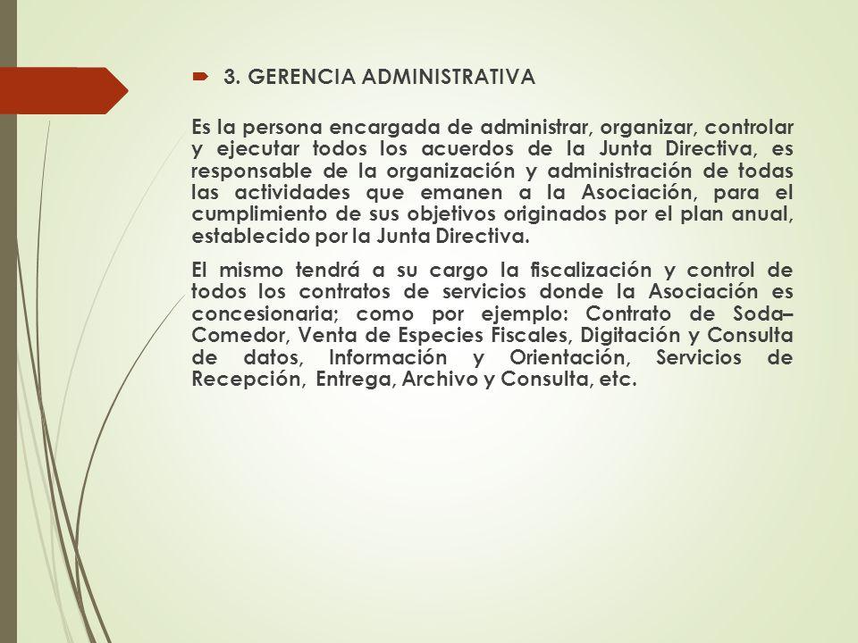 3. GERENCIA ADMINISTRATIVA Es la persona encargada de administrar, organizar, controlar y ejecutar todos los acuerdos de la Junta Directiva, es respon