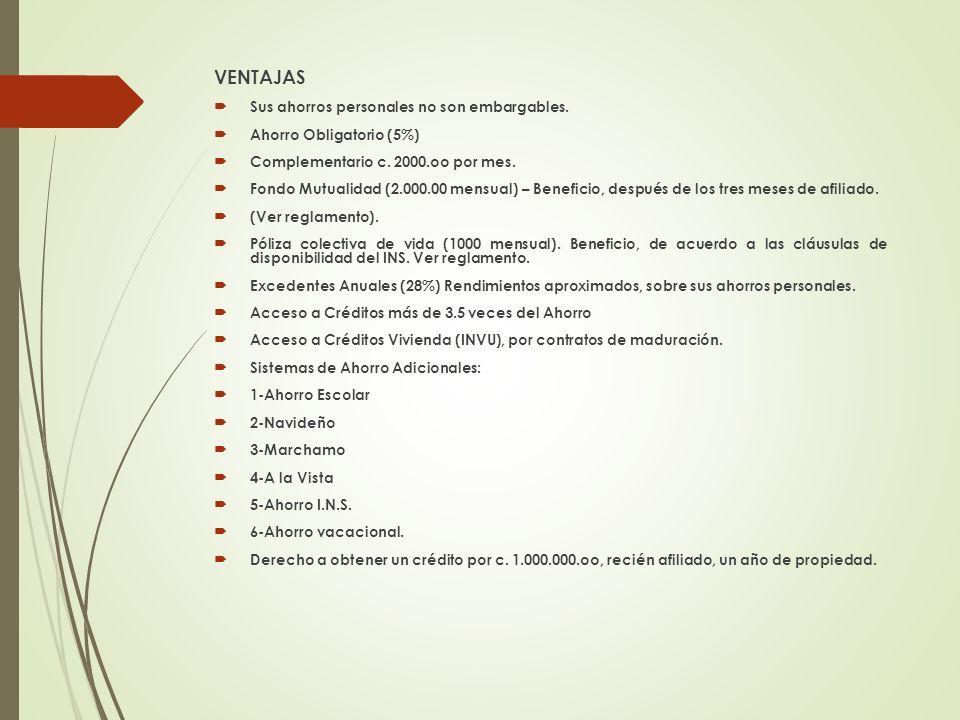 VENTAJAS Sus ahorros personales no son embargables. Ahorro Obligatorio (5%) Complementario c. 2000.oo por mes. Fondo Mutualidad (2.000.00 mensual) – B