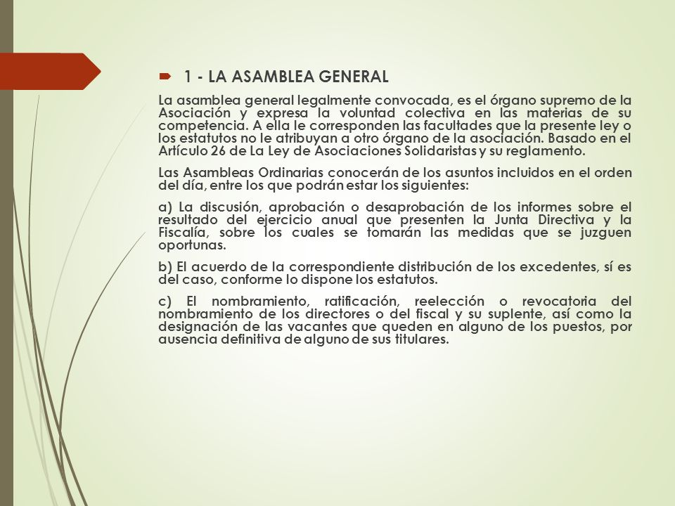 1 - LA ASAMBLEA GENERAL La asamblea general legalmente convocada, es el órgano supremo de la Asociación y expresa la voluntad colectiva en las materia