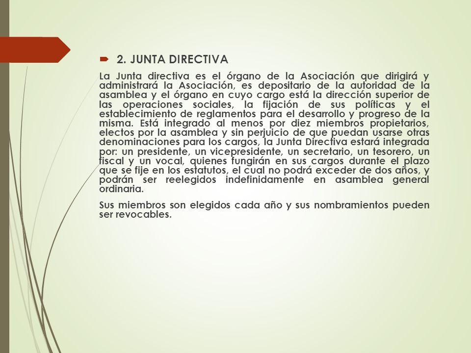 2. JUNTA DIRECTIVA La Junta directiva es el órgano de la Asociación que dirigirá y administrará la Asociación, es depositario de la autoridad de la as