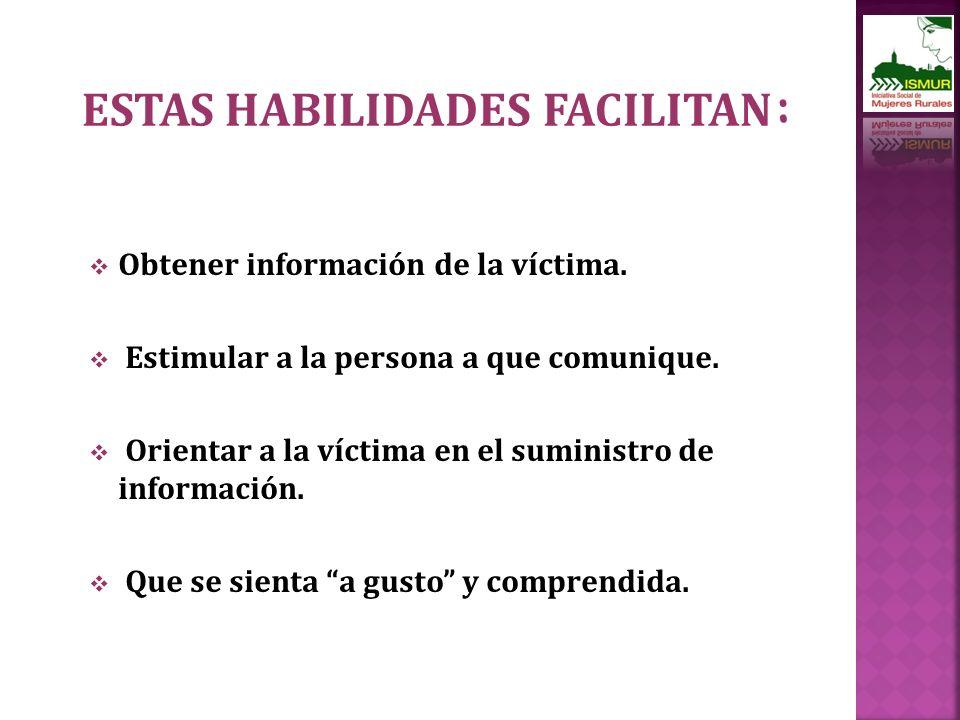 Obtener información de la víctima.Estimular a la persona a que comunique.
