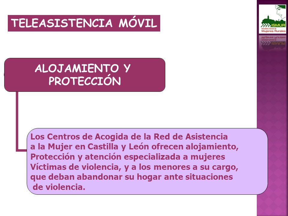 ALOJAMIENTO Y PROTECCIÓN Los Centros de Acogida de la Red de Asistencia a la Mujer en Castilla y León ofrecen alojamiento, Protección y atención especializada a mujeres Víctimas de violencia, y a los menores a su cargo, que deban abandonar su hogar ante situaciones de violencia.