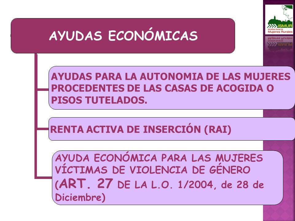AYUDAS ECONÓMICAS AYUDAS PARA LA AUTONOMIA DE LAS MUJERES PROCEDENTES DE LAS CASAS DE ACOGIDA O PISOS TUTELADOS.