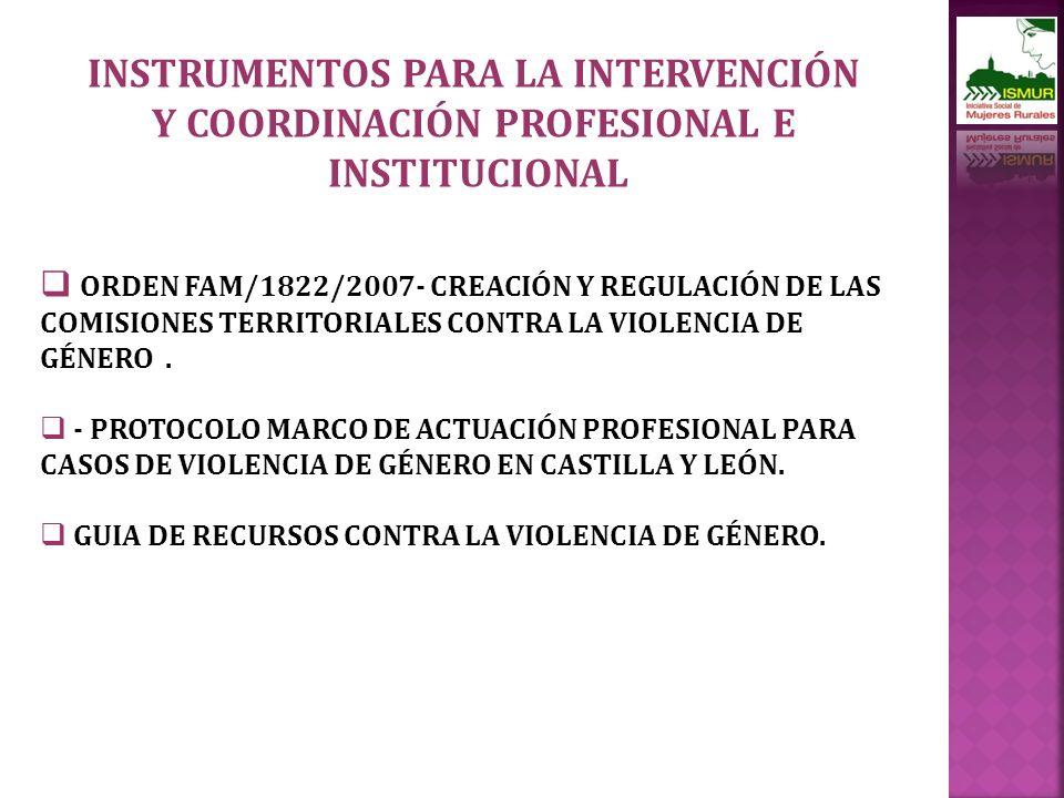 INSTRUMENTOS PARA LA INTERVENCIÓN Y COORDINACIÓN PROFESIONAL E INSTITUCIONAL ORDEN FAM/1822/2007- CREACIÓN Y REGULACIÓN DE LAS COMISIONES TERRITORIALES CONTRA LA VIOLENCIA DE GÉNERO.