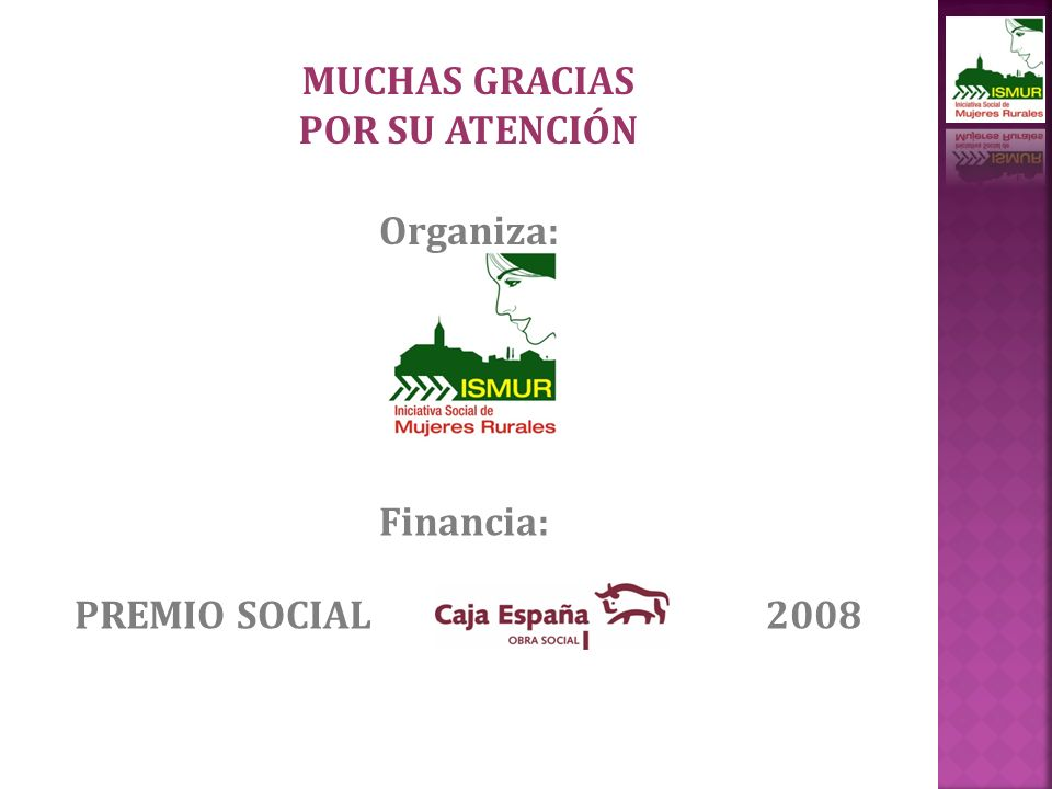MUCHAS GRACIAS POR SU ATENCIÓN Financia: Organiza: PREMIO SOCIAL 2008