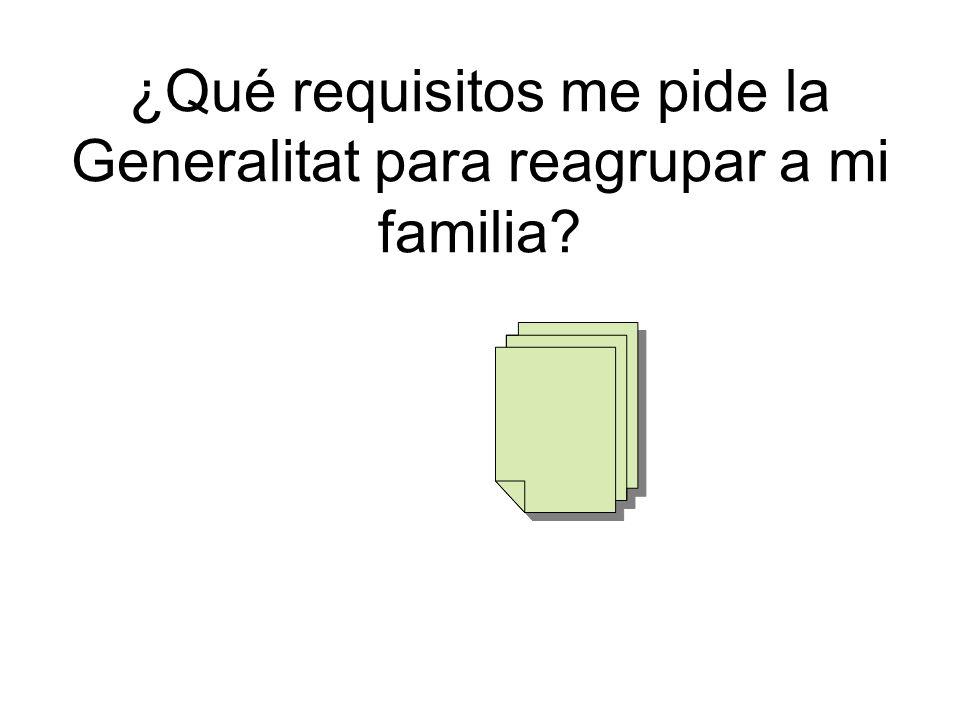 ¿Qué requisitos me pide la Generalitat para reagrupar a mi familia?