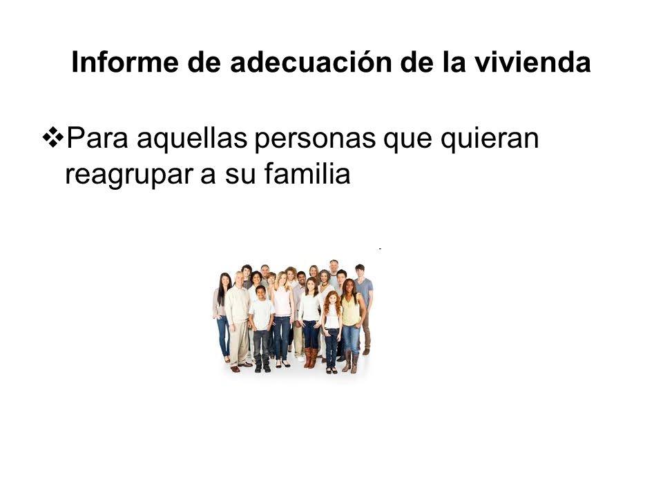 Informe de adecuación de la vivienda Para aquellas personas que quieran reagrupar a su familia