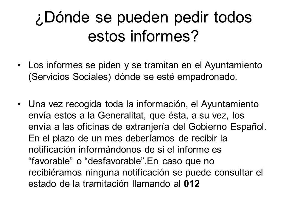 ¿Dónde se pueden pedir todos estos informes? Los informes se piden y se tramitan en el Ayuntamiento (Servicios Sociales) dónde se esté empadronado. Un