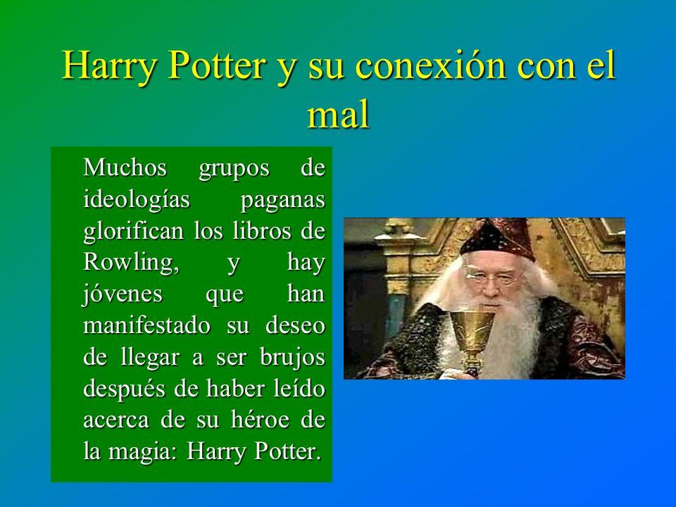Muchos grupos de ideologías paganas glorifican los libros de Rowling, y hay jóvenes que han manifestado su deseo de llegar a ser brujos después de hab