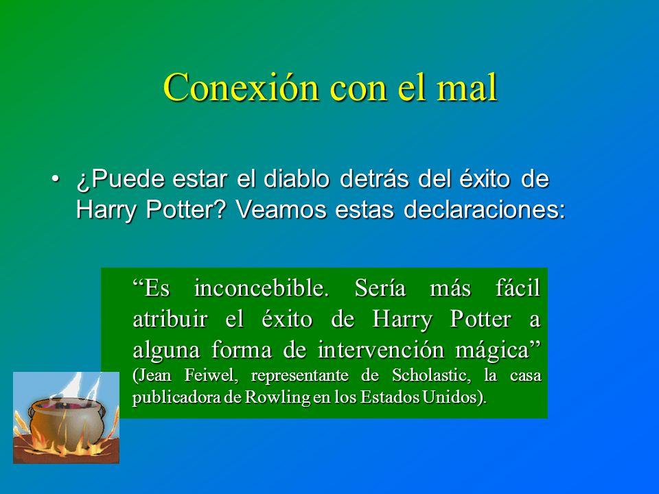 Conexión con el mal Es inconcebible. Sería más fácil atribuir el éxito de Harry Potter a alguna forma de intervención mágica (Jean Feiwel, representan