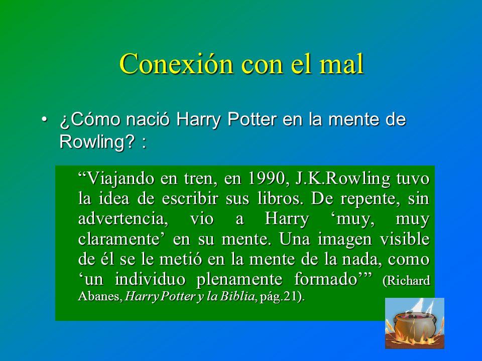 Conexión con el mal Viajando en tren, en 1990, J.K.Rowling tuvo la idea de escribir sus libros. De repente, sin advertencia, vio a Harry muy, muy clar