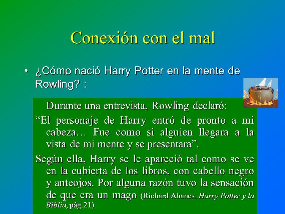 Conexión con el mal Durante una entrevista, Rowling declaró: El personaje de Harry entró de pronto a mi cabeza… Fue como si alguien llegara a la vista