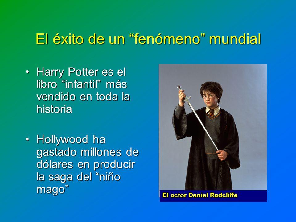 El éxito de un fenómeno mundial Harry Potter es el libro infantil más vendido en toda la historiaHarry Potter es el libro infantil más vendido en toda
