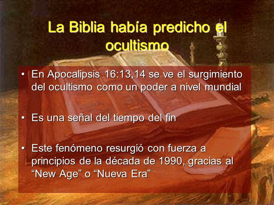 La Biblia había predicho el ocultismo En Apocalipsis 16:13,14 se ve el surgimiento del ocultismo como un poder a nivel mundialEn Apocalipsis 16:13,14