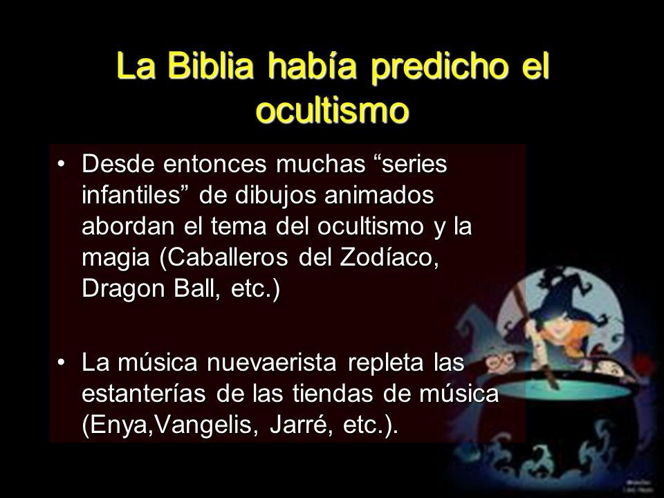 La Biblia había predicho el ocultismo Desde entonces muchas series infantiles de dibujos animados abordan el tema del ocultismo y la magia (Caballeros