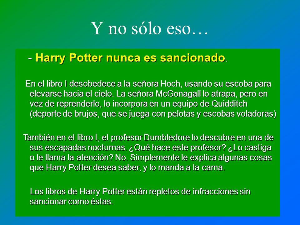 Y no sólo eso… - Harry Potter nunca es sancionado. - Harry Potter nunca es sancionado. En el libro I desobedece a la señora Hoch, usando su escoba par