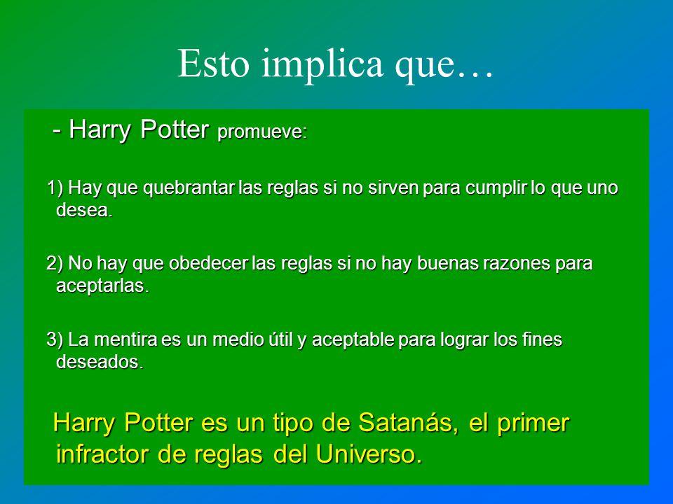 Esto implica que… - Harry Potter promueve: - Harry Potter promueve: 1) Hay que quebrantar las reglas si no sirven para cumplir lo que uno desea. 1) Ha