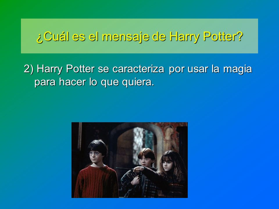 ¿Cuál es el mensaje de Harry Potter? 2) Harry Potter se caracteriza por usar la magia para hacer lo que quiera.