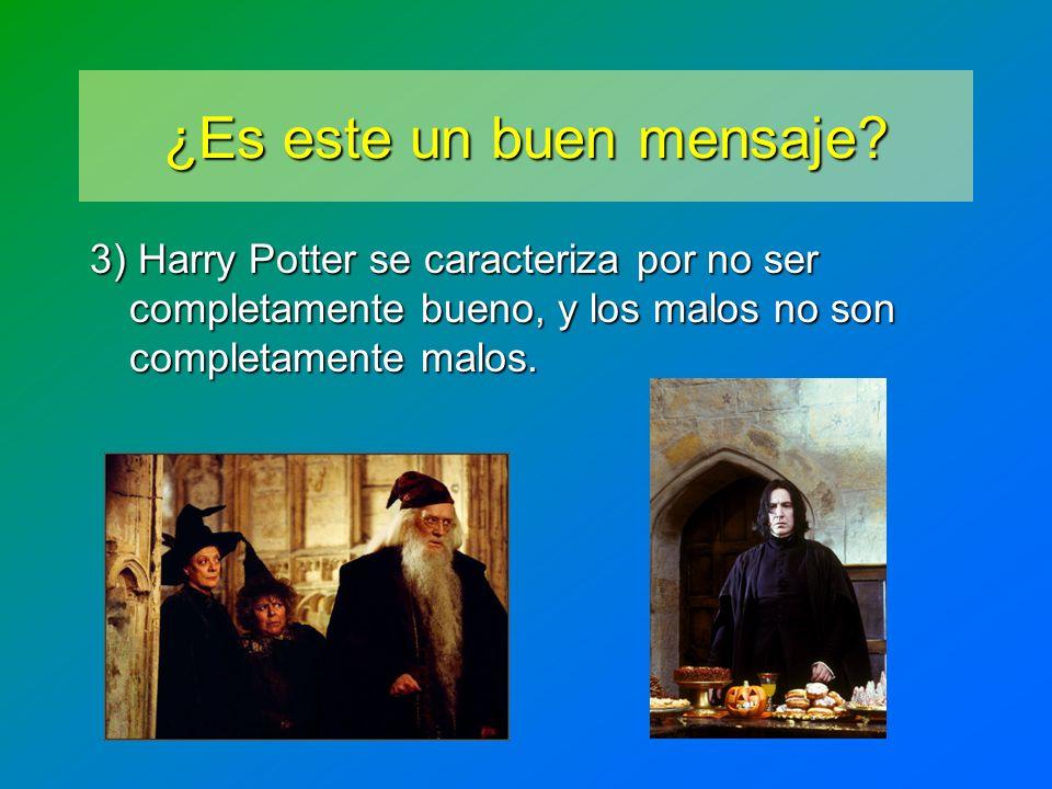 ¿Es este un buen mensaje? 3) Harry Potter se caracteriza por no ser completamente bueno, y los malos no son completamente malos.