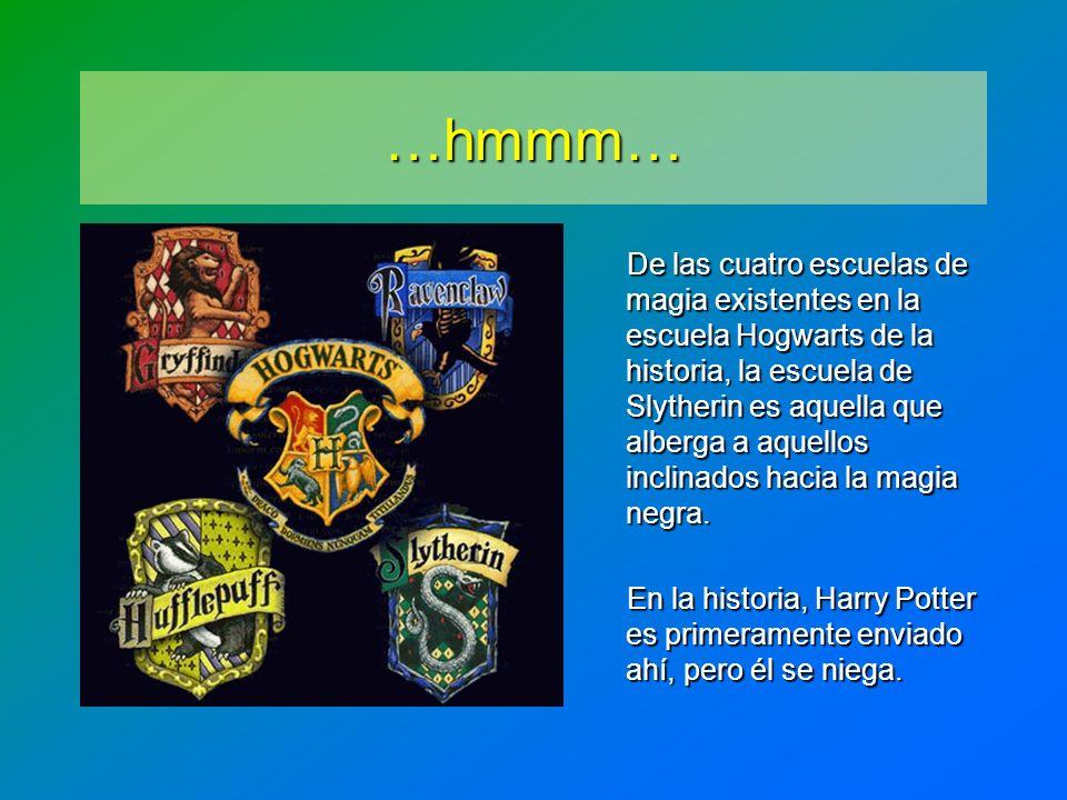 …hmmm… De las cuatro escuelas de magia existentes en la escuela Hogwarts de la historia, la escuela de Slytherin es aquella que alberga a aquellos inc