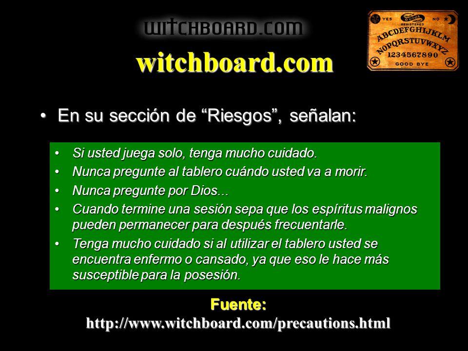 witchboard.com En su sección de Riesgos, señalan:En su sección de Riesgos, señalan: Fuente:http://www.witchboard.com/precautions.html Si usted juega s