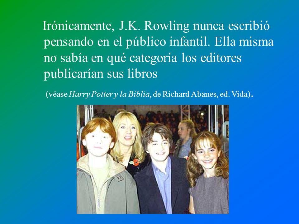 Irónicamente, J.K. Rowling nunca escribió pensando en el público infantil. Ella misma no sabía en qué categoría los editores publicarían sus libros (v