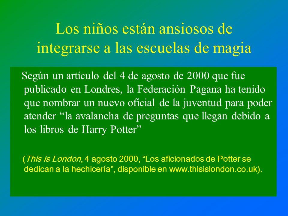 Los niños están ansiosos de integrarse a las escuelas de magia Según un artículo del 4 de agosto de 2000 que fue publicado en Londres, la Federación P
