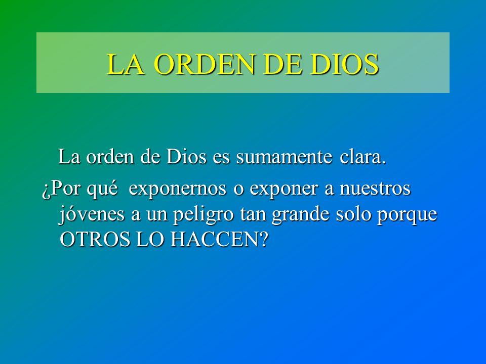 LA ORDEN DE DIOS La orden de Dios es sumamente clara. La orden de Dios es sumamente clara. ¿Por qué exponernos o exponer a nuestros jóvenes a un pelig