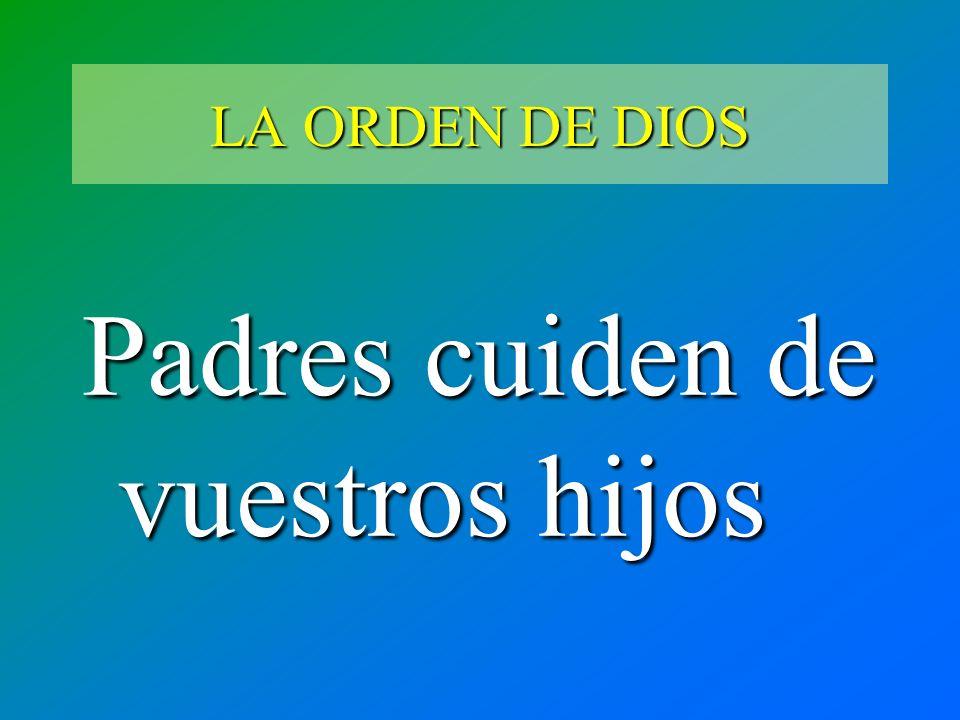 LA ORDEN DE DIOS Padres cuiden de vuestros hijos