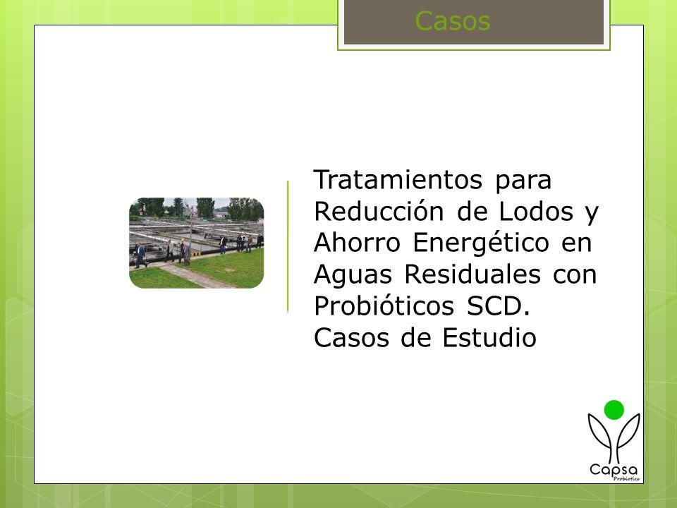 Tratamientos para Reducción de Lodos y Ahorro Energético en Aguas Residuales con Probióticos SCD. Casos de Estudio Casos
