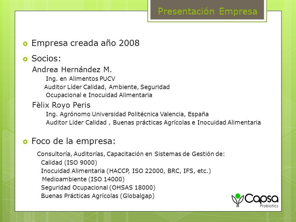 Presentación Empresa Empresa creada año 2008 Socios: Andrea Hernández M. Ing. en Alimentos PUCV Auditor Líder Calidad, Ambiente, Seguridad Ocupacional