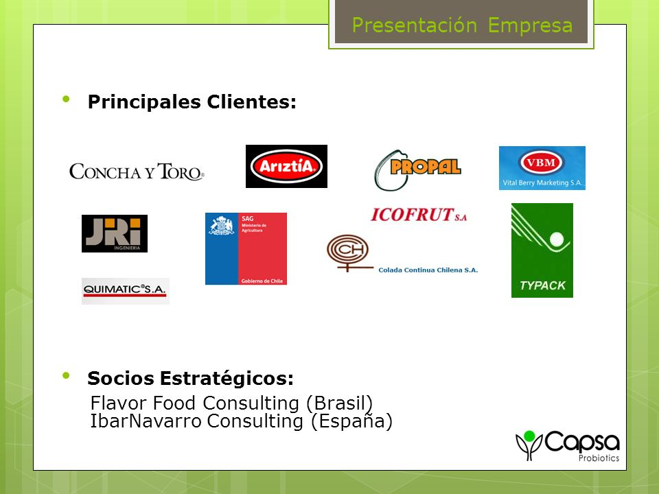 Principales Clientes: Socios Estratégicos: Flavor Food Consulting (Brasil) IbarNavarro Consulting (España) Presentación Empresa