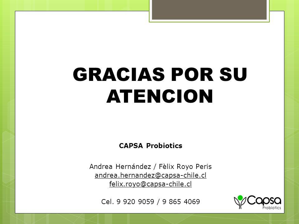 CAPSA Probiotics Andrea Hernández / Fèlix Royo Peris andrea.hernandez@capsa-chile.cl felix.royo@capsa-chile.cl Cel. 9 920 9059 / 9 865 4069 GRACIAS PO