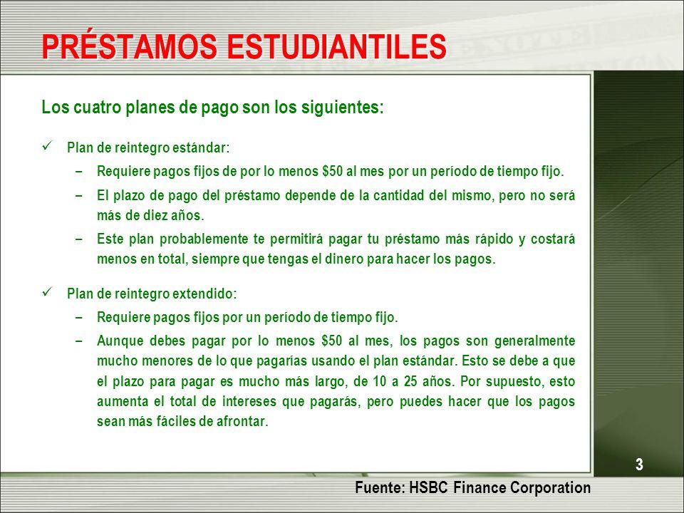 3 PRÉSTAMOS ESTUDIANTILES Los cuatro planes de pago son los siguientes: Plan de reintegro estándar: – Requiere pagos fijos de por lo menos $50 al mes por un período de tiempo fijo.