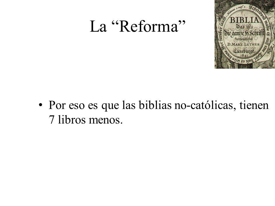 La Reforma Por eso es que las biblias no-católicas, tienen 7 libros menos.
