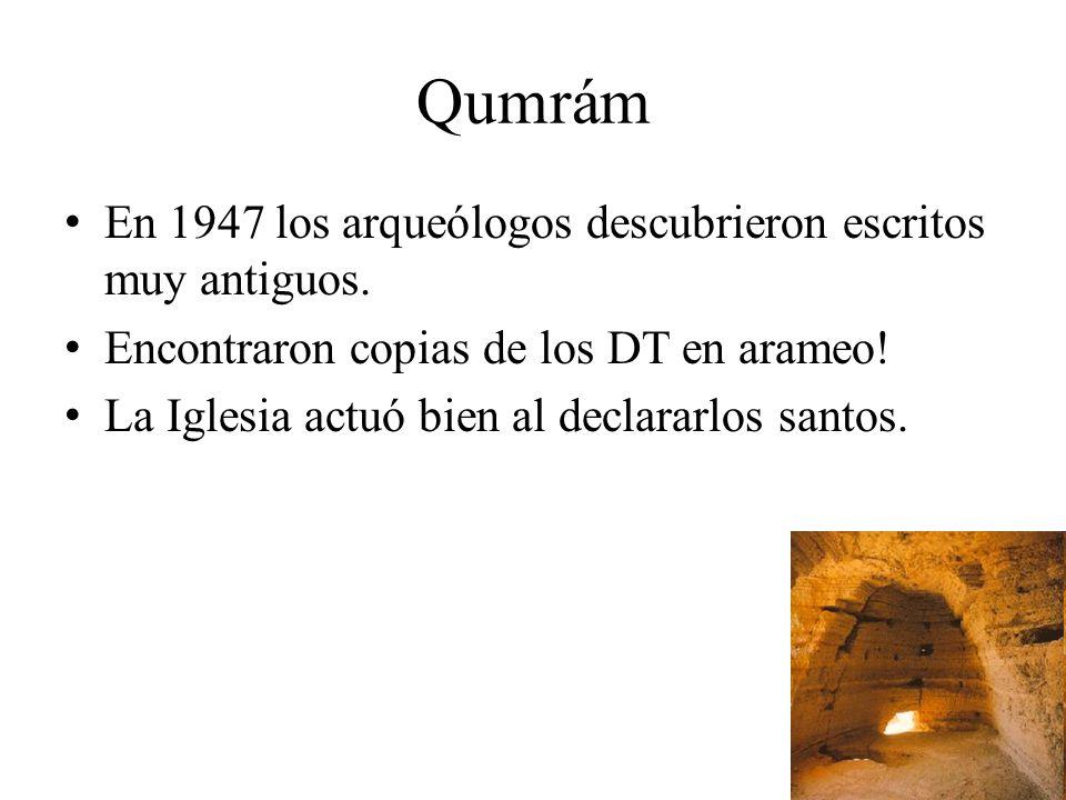 En 1947 los arqueólogos descubrieron escritos muy antiguos. Encontraron copias de los DT en arameo! La Iglesia actuó bien al declararlos santos.