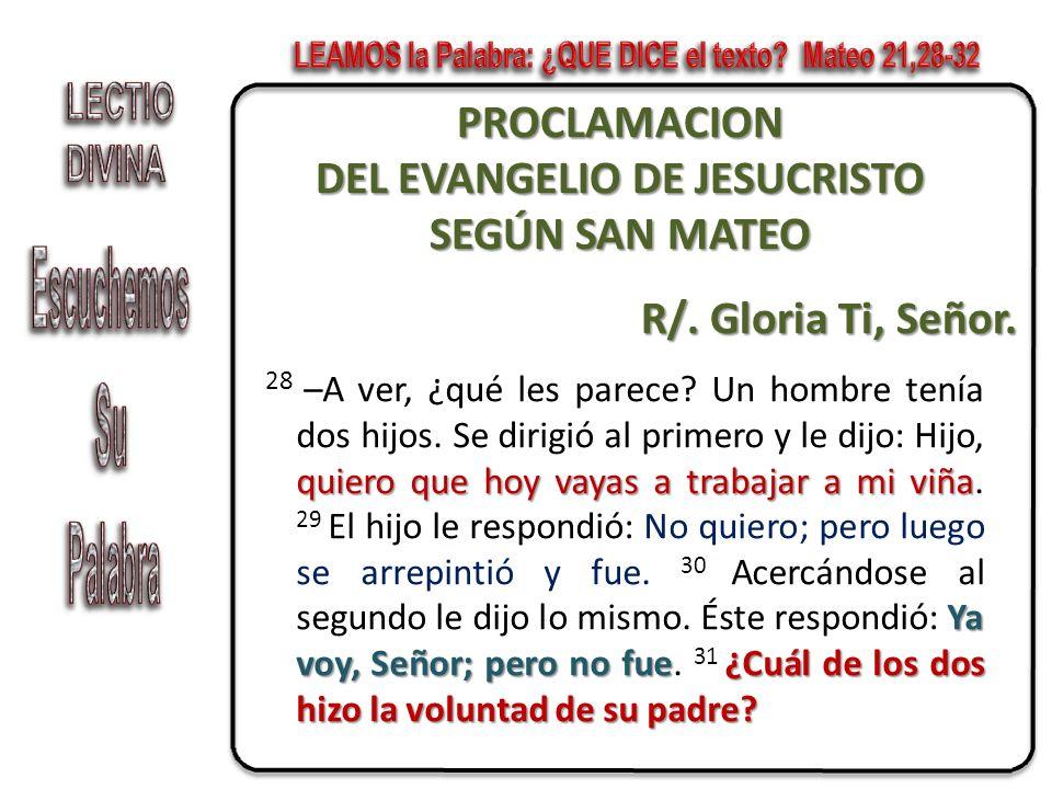 PROCLAMACION DEL EVANGELIO DE JESUCRISTO SEGÚN SAN MATEO R/. Gloria Ti, Señor. quiero que hoy vayas a trabajar a mi viña Ya voy, Señor; pero no fue¿Cu