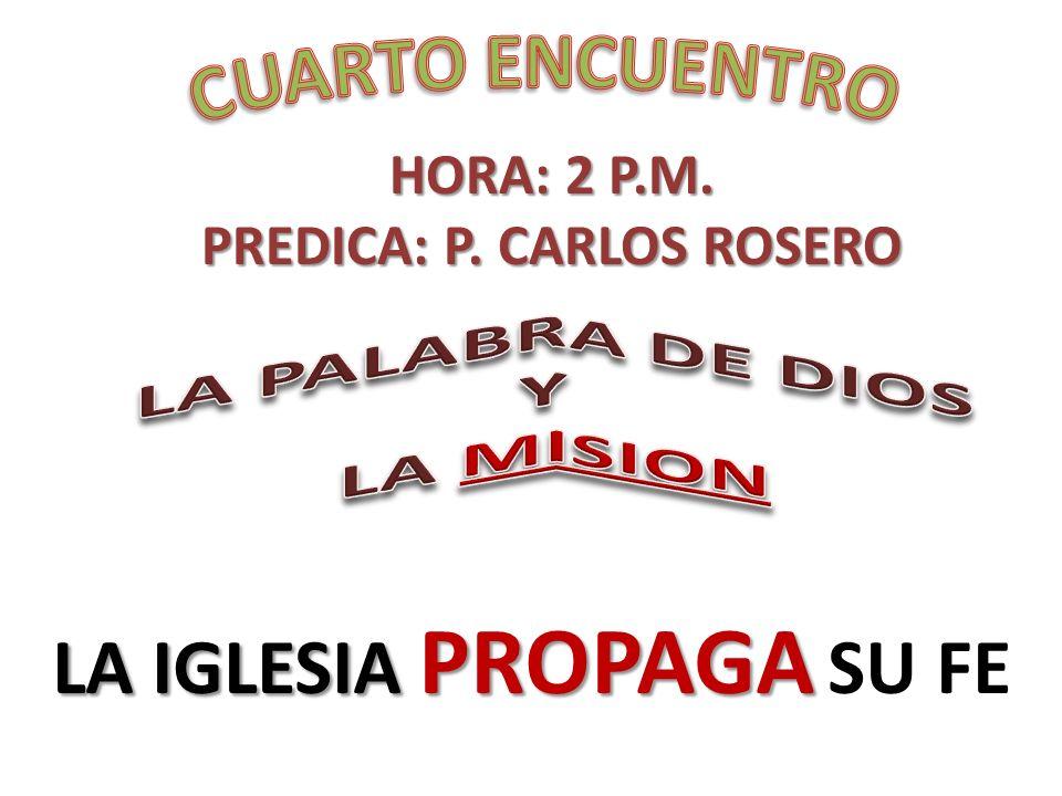 HORA: 2 P.M. PREDICA: P. CARLOS ROSERO LA IGLESIA PROPAGA LA IGLESIA PROPAGA SU FE