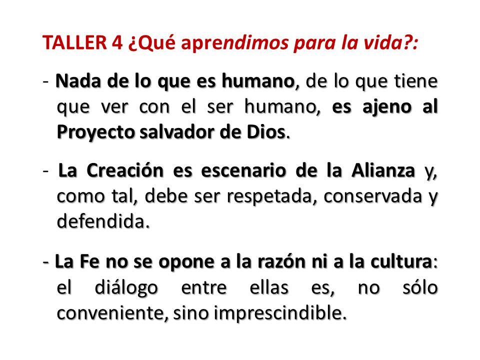 TALLER 4 ¿Qué aprendimos para la vida?: Nada de lo que es humano, de lo que tiene que ver con el ser humano, es ajeno al Proyecto salvador de Dios. -