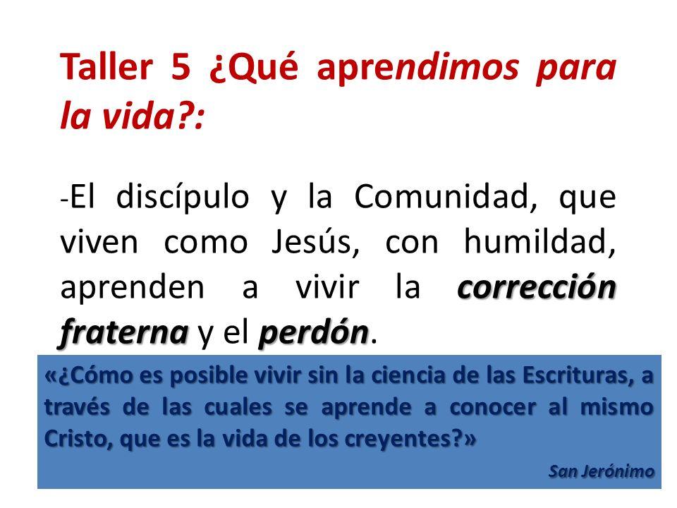 Taller 5 ¿Qué aprendimos para la vida?: corrección fraternaperdón - El discípulo y la Comunidad, que viven como Jesús, con humildad, aprenden a vivir