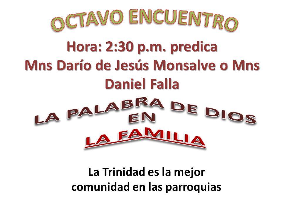 Hora: 2:30 p.m. predica Mns Darío de Jesús Monsalve o Mns Daniel Falla La Trinidad es la mejor comunidad en las parroquias