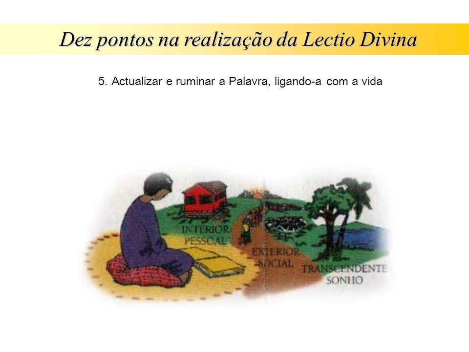 Dez pontos na realização da Lectio Divina 5. Actualizar e ruminar a Palavra, ligando-a com a vida