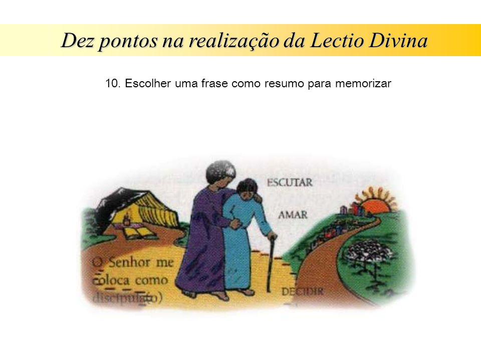 Dez pontos na realização da Lectio Divina 10. Escolher uma frase como resumo para memorizar