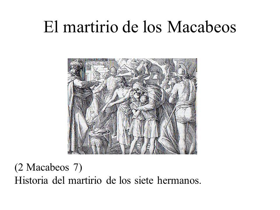 (2 Macabeos 7) Historia del martirio de los siete hermanos. El martirio de los Macabeos