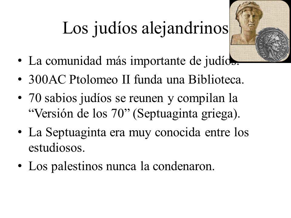 La comunidad más importante de judíos. 300AC Ptolomeo II funda una Biblioteca. 70 sabios judíos se reunen y compilan la Versión de los 70 (Septuaginta