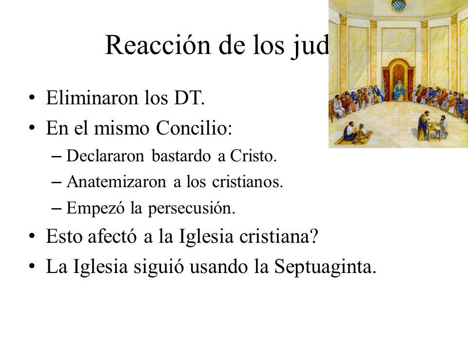 Reacción de los judíos Eliminaron los DT. En el mismo Concilio: – Declararon bastardo a Cristo. – Anatemizaron a los cristianos. – Empezó la persecusi
