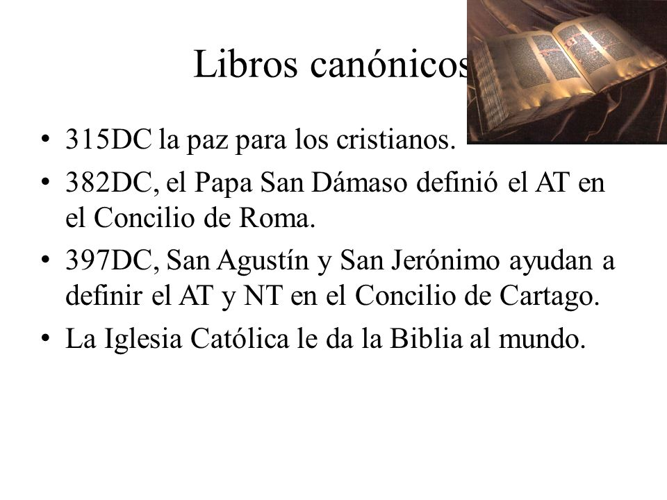 315DC la paz para los cristianos. 382DC, el Papa San Dámaso definió el AT en el Concilio de Roma. 397DC, San Agustín y San Jerónimo ayudan a definir e