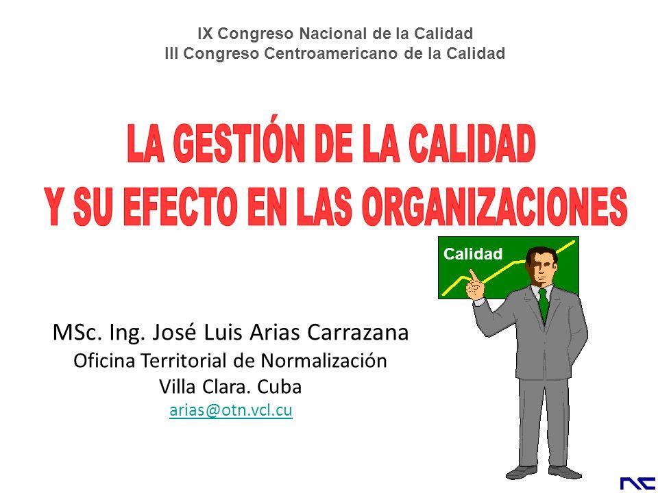 MSc. Ing. José Luis Arias Carrazana Oficina Territorial de Normalización Villa Clara. Cuba arias@otn.vcl.cu IX Congreso Nacional de la Calidad III Con